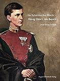 Im Schatten der Macht - König Otto I. von Bayern