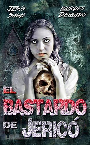 El bastardo de Jericó eBook: Jesús Salas, Lourdes Delgado: Amazon.es: Tienda Kindle
