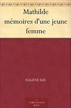 Mathilde mémoires d'une jeune femme (French Edition)