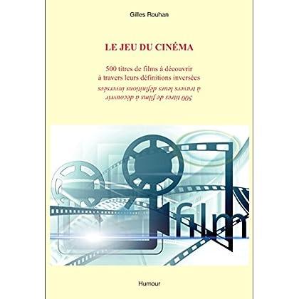 LE JEU DU CINÉMA: 500 titres de films à découvrir à travers leurs définitions inversées