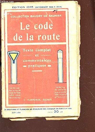 LE CODE DE LA ROUTE - TEXTE COMPLET ET COMMENTAIRES PRATIQUES / COLLECTION BAUDRY DE SAUNIER / EDITION 1945. par COLLECTIF