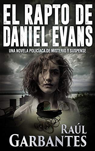 El rapto de Daniel Evans: Una novela policíaca de misterio y suspense por Raúl Garbantes
