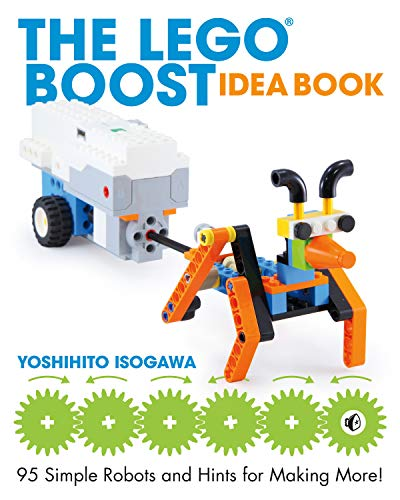 The LEGO BOOST Idea Book: 95 Simple Robots and Clever Contraptions