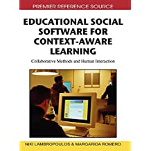 Educational Social Software for Context-aware Learning: Collaborative Methods and Human Interaction (Premier Reference Source)