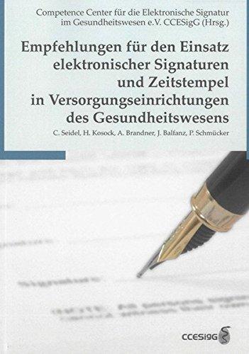 Empfehlungen für den Einsatz elektronischer Signaturen und Zeitstempel in Versorgungseinrichtungen des Gesundheitswesens (Berichte aus der Medizinischen Informatik und Bioinformatik)