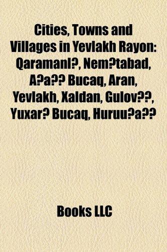 Cities, Towns and Villages in Yevlakh Rayon: Qaramanli, Nemtabad, Asagi Bucaq, Aran, Yevlakh, Xaldan, Gülövs, Yuxari Bucaq, Hürüusagi