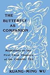 The Butterfly as Companion: Meditations on the First Three Chapters of the Chuang Tzu (Suny series in Religion and Philosophy) (English and Mandarin Chinese Edition) (SUNY Series in Religious Studies) by Kuang-Ming Wu (1990-02-22)