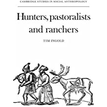 Hunters, Pastoralists and Ranchers: Reindeer Economies and their Transformations (Cambridge Studies in Social and Cultural Anthropology) by Tim Ingold (1988-04-29)