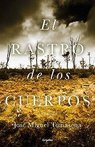 El rastro de los cuerpos: Una novela par  José Miguel Tomasena