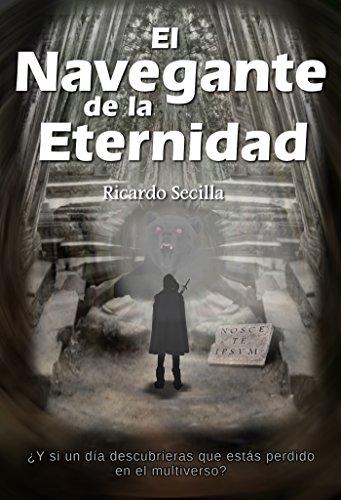El Navegante de la Eternidad: ¿Y si un día descubrieras que estás perdido en el Multiverso? por Ricardo Secilla Gutiérrez