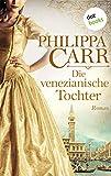 Die venezianische Tochter: Roman (Die Töchter Englands 6)