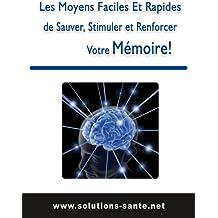 Les Moyens Faciles Et Rapides de Sauver, Stimuler et Renforcer Votre Mémoire !