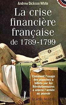 La Crise Financière Française de 1789-1799 par [White, Andrew Dickson]