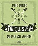 Stock & Stein. Das Buch vom Wandern: Tipps, Touren und Wissen für das ganze Jahr