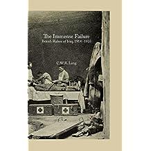 The Immense Failure: British Rulers of Iraq, 1914 -1933