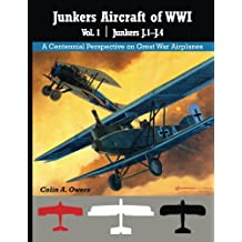 Junkers Airplanes of WWI: Volume 1: J.1–J.4: Volume 30 (A Centennial Perspective on Great War Airplanes)