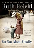 For You Mom, Finally by Reichl, Ruth published by Penguin Books (2010)