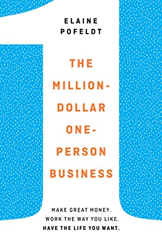Million-Dollar, One-Person Business: Make Great Money. Work the Way You Like. Have the Life You Want.