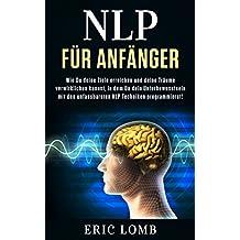 NLP: Wie Du deine Ziele erreichen und deine Träume verwirklichen kannst, in dem Du dein Unterbewusstsein mit den unfassbarsten NLP Techniken programmierst! ✅ (Glaubenssätze, NLP)