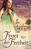 Im Feuer der Freiheit: Historischer Roman (EDITION CARAT / Liebe und Leidenschaft)