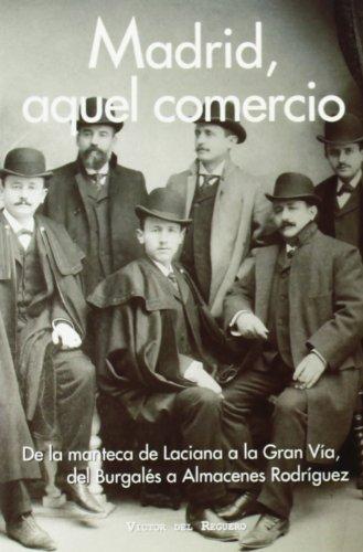 Madrid, aquel comercio: De la manteca de Laciana a la Gran Vía, del Burgalés a Almacenes Rodríguez por Víctor del Reguero