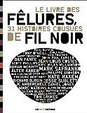 Le Livre des Fêlures - 31 Histoires Cousues de Fil Noir