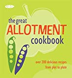 The Great Allotment Cookbook: Over 200 Delicious Recipes from Plot to Plate (Cookery)
