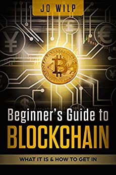 Beginner's Guide to Blockchain: What it is & How to get in by [Wilp, Jo]