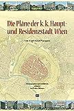 Die Pläne der k.k. Haupt- und Residenzstadt Wien: Von Carl Graf Vasquez