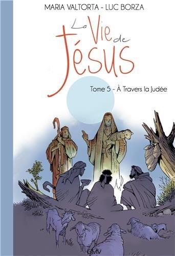 La vie de Jésus d´après Maria Valtorta : Tome 5, A travers la Judée par Maria Valtorta