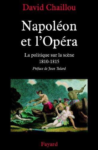 Napoléon et l'Opéra : La politique sur la scène (1810-1815) (Nouvelles Etudes Historiques)