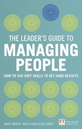 The Leader's Guide to Managing People: How to Use Soft Skills to Get Hard Results by Brent, Mike, Dent, Fiona (2013) Paperback