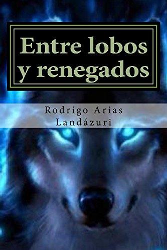 Entre Lobos y Renegados por Rodrigo Arias Landázuri