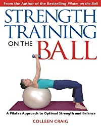 Strength Training on the Ball: A Pilates Approach to Optimal Strength and Balance by Colleen Craig (2005-04-25)