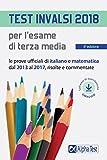 Test INVALSI 2018 per l'esame di terza media. Le prove ufficiali di italiano e matematica dal 2013 al 2017, risolte e commentate. Con software