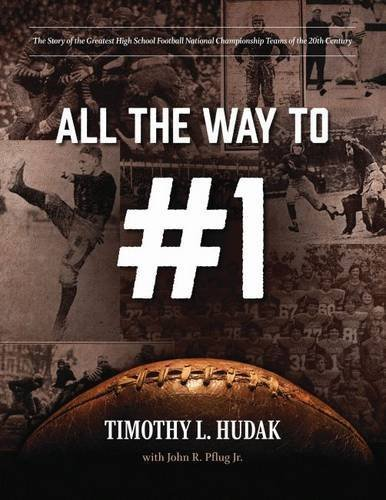 All the Way to #1: The Story of the Greatest High School Football National Championship Teams of the 20th Century by Timothy L. Hudak (2015-08-15)