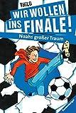 Wir wollen ins Finale! Noahs großer Traum