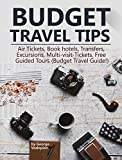 Budget Travel Tips: Air Tickets, Book hotels, Transfers, Excursions, Multi-visit-Tickets, Free Guided Tours (Budget Travel Guide!) (English Edition)