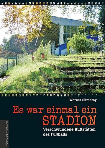 Es war einmal ein Stadion ...: Verschwundene Kultstätten des Fußballs