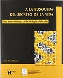 A la búsqueda del secreto de la vida. Una breve historia de la Biología Molecular (Base)