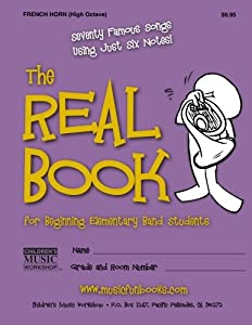 The Real Book for Beginning Elementary Band Students (French Horn - High Octave): Seventy Famous Songs Using Just Six Notes
