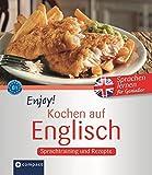 Enjoy! Kochen auf Englisch: Rezepte und Sprachtraining: Englisch lernen für Genießer. Niveau B1