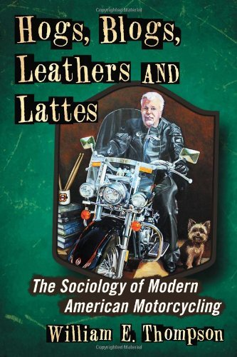 Hogs, Blogs, Leathers and Lattes: The Sociology of Modern American Motorcycling (English Edition) por William E. Thompson
