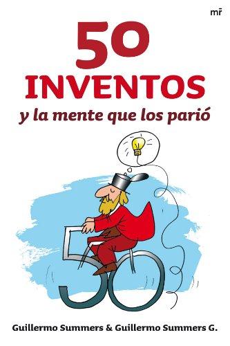 50 inventos y la mente que los parió por Guillermo Summers
