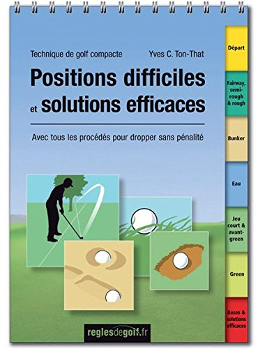 Technique de golf compacte: Positions difficiles et solutions efficaces: Avec tous les procédés pour dropper sans pénalité