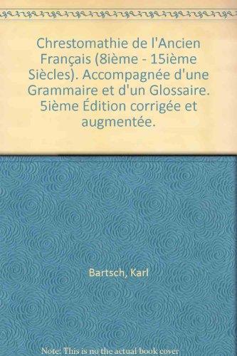 Chrestomathie de l'Ancien Français (8ième - 15ième Siècles). Accompagnée d'une Grammaire et d'un Glossaire. 5ième Édition corrigée et augmentée.
