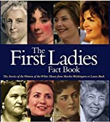 First Ladies Fact Book: The Stories of the Women of the White House from Martha Washington to Laura Bush by Bill Harris (2005-11-01)