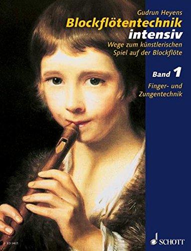 Blockflötentechnik intensiv: Wege zum künstlerischen Spiel auf der Blockflöte. Band 1. Sopran- oder Alt-Blockflöte.
