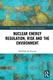 Nuclear Energy Regulation, Risk and The Environment (Routledge Research in Energy Law and Regulation)