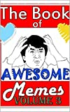 The Book Of Awesome Memes Volume 3: A collection of the best, funniest most LOL memes on the internet!
